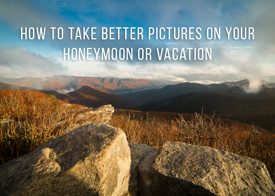How To Take Better Honeymoon or Vacation Photos