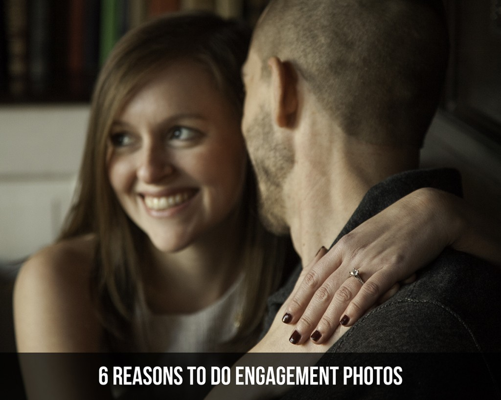 6 Reasons to do Engagement Photos